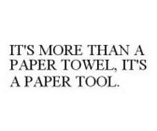 IT'S MORE THAN A PAPER TOWEL, IT'S A PAPER TOOL.