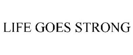 LIFE GOES STRONG