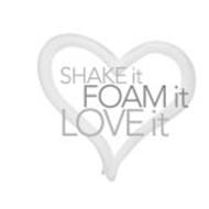 SHAKE IT FOAM IT LOVE IT