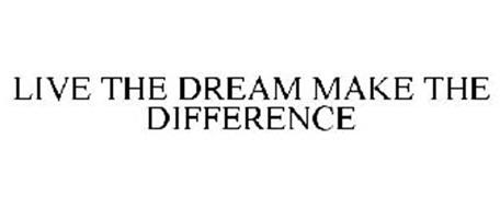 LIVE THE DREAM MAKE THE DIFFERENCE