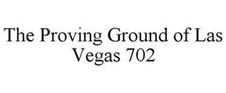 THE PROVING GROUND OF LAS VEGAS 702