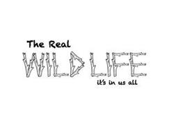 THE REAL WILD LIFE IT'S IN US ALL