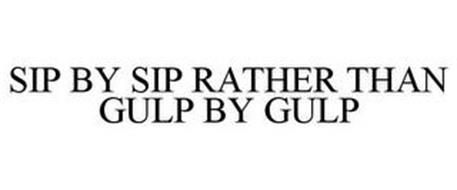 SIP BY SIP RATHER THAN GULP BY GULP