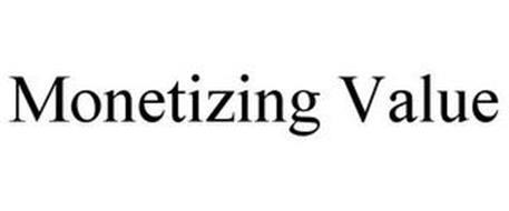MONETIZING VALUE