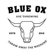 BLUE OX AXE THROWING ESTD 2018 THROW AWAY THE WEEKEND