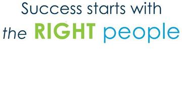 SUCCESS STARTS WITH THE RIGHT PEOPLE