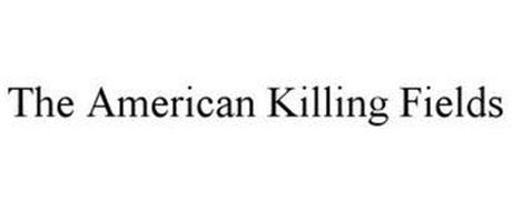 THE AMERICAN KILLING FIELDS