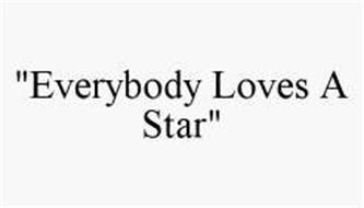 """EVERYBODY LOVES A STAR"""