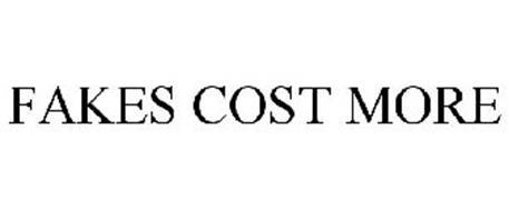 FAKES COST MORE