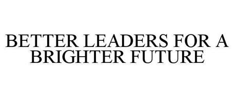 BETTER LEADERS FOR A BRIGHTER FUTURE
