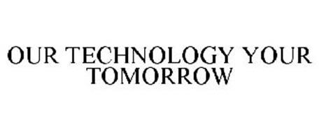 OUR TECHNOLOGY YOUR TOMORROW