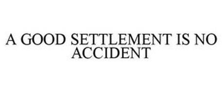 A GOOD SETTLEMENT IS NO ACCIDENT
