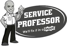 SERVICE PROFESSOR WE'LL FIX IT IN A SNAP!