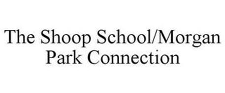 THE SHOOP SCHOOL/MORGAN PARK CONNECTION
