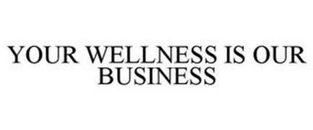 YOUR WELLNESS IS OUR BUSINESS