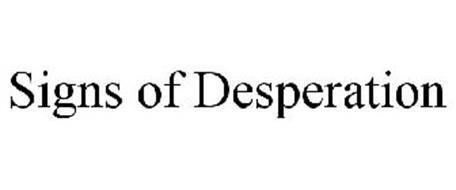 SIGNS OF DESPERATION
