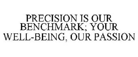 PRECISION IS OUR BENCHMARK; YOUR WELL-BEING, OUR PASSION