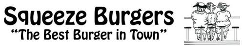 """SQUEEZE BURGER """"THE BEST BURGER IN TOWN"""""""