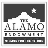 THE ALAMO ENDOWMENT MISSION FOR THE FUTURE