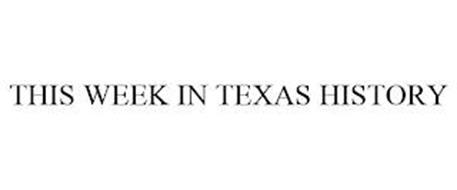 THIS WEEK IN TEXAS HISTORY