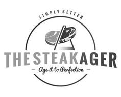 SIMPLY BETTER; THE STEAKAGER; AGE IT TO PERFECTION