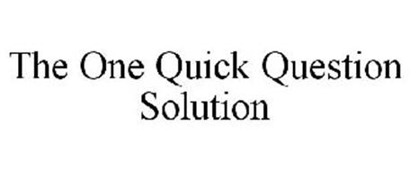 THE ONE QUICK QUESTION SOLUTION