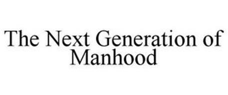 THE NEXT GENERATION OF MANHOOD
