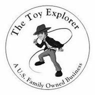 THE TOY EXPLORER A U.S. FAMILY OWNED BUSINESS