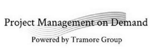 PROJECT MANAGEMENT ON DEMAND POWERED BYTRAMORE GROUP