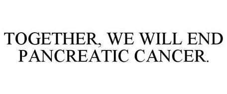 TOGETHER, WE WILL END PANCREATIC CANCER.