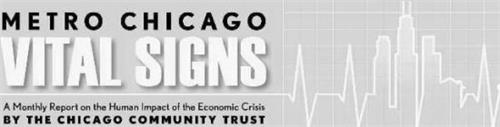 METRO CHICAGO VITAL SIGNS A MONTHLY REPORT ON THE HUMAN IMPACT OF THE ECONOMIC CRISIS BY THE CHICAGO COMMUNITY TRUST