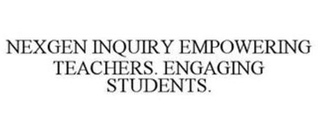 NEXGEN INQUIRY EMPOWERING TEACHERS. ENGAGING STUDENTS.