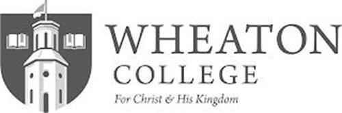 WHEATON COLLEGE FOR CHRIST & HIS KINGDOM
