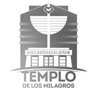 JESUCRISTO ES EL SENOR TEMPLO DE LOS MILAGROS