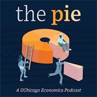 THE PIE A UCHICAGO ECONOMICS PODCAST