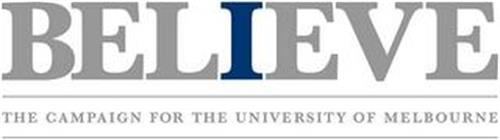 BELIEVE THE CAMPAIGN FOR THE UNIVERSITY OF MELBOURNE