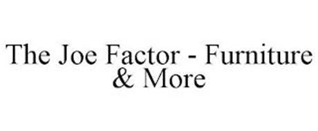 THE JOE FACTOR - FURNITURE & MORE