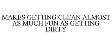 MAKES GETTING CLEAN ALMOST AS MUCH FUN AS GETTING DIRTY