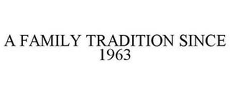 A FAMILY TRADITION SINCE 1963