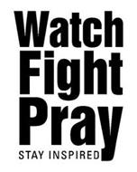 WATCH FIGHT PRAY STAY INSPIRED
