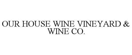OUR HOUSE WINE VINEYARD & WINE CO.