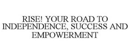 RISE! YOUR ROAD TO INDEPENDENCE, SUCCESS AND EMPOWERMENT