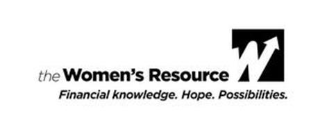 THE WOMEN'S RESOURCE W FINANCIAL KNOWLEDGE. HOPE. POSSIBILITIES.