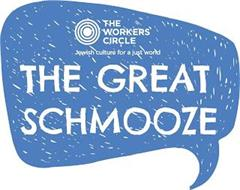 THE GREAT SCHMOOZE THE WORKERS CIRCLE JEWISH CULTURE FOR A JUST WORLD