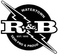 WATERTOWN R&B EST. 1896 SEMI PRO AND PROUD
