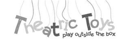 THEATRIC TOYS PLAY OUTSIDE THE BOX