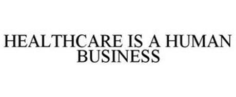 HEALTHCARE IS A HUMAN BUSINESS
