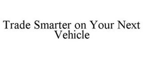 TRADE SMARTER ON YOUR NEXT VEHICLE