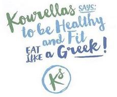 KOURELLAS SAYS: TO BE HEALTHY AND FIT EAT LIKE A GREEK! KS