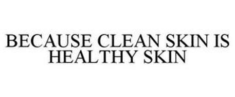 BECAUSE CLEAN SKIN IS HEALTHY SKIN